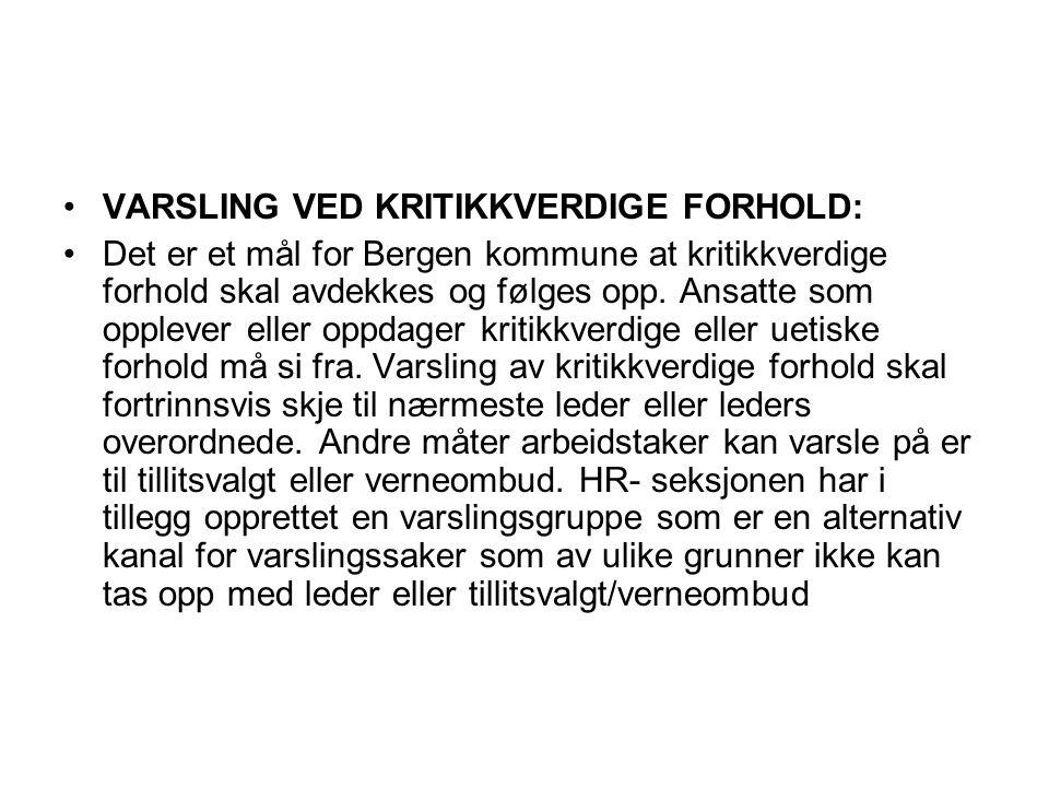 •VARSLING VED KRITIKKVERDIGE FORHOLD: •Det er et mål for Bergen kommune at kritikkverdige forhold skal avdekkes og følges opp. Ansatte som opplever el