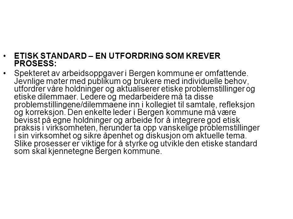 •ETISK STANDARD – EN UTFORDRING SOM KREVER PROSESS: •Spekteret av arbeidsoppgaver i Bergen kommune er omfattende. Jevnlige møter med publikum og bruke