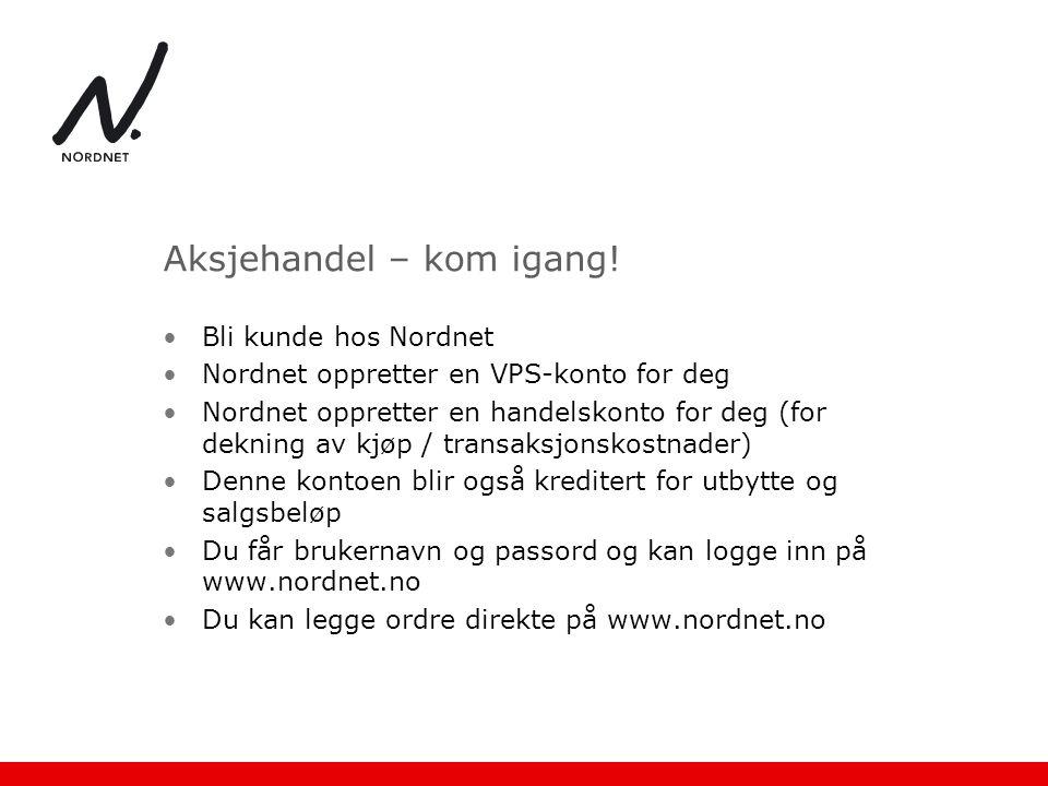 Aksjehandel – kom igang! •Bli kunde hos Nordnet •Nordnet oppretter en VPS-konto for deg •Nordnet oppretter en handelskonto for deg (for dekning av kjø