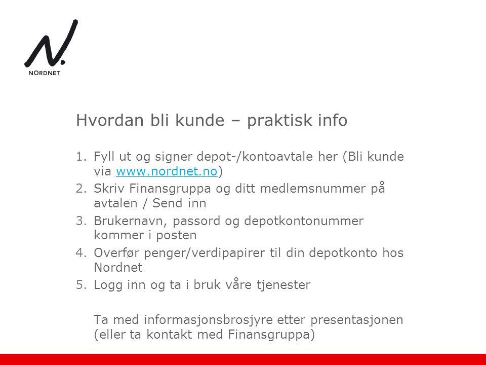 Hvordan bli kunde – praktisk info 1.Fyll ut og signer depot-/kontoavtale her (Bli kunde via www.nordnet.no)www.nordnet.no 2.Skriv Finansgruppa og ditt