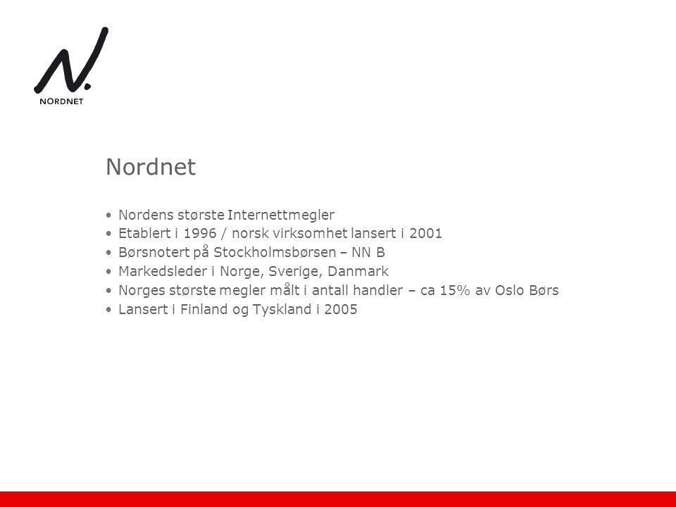 Nordnet •Nordens største Internettmegler •Etablert i 1996 / norsk virksomhet lansert i 2001 •Børsnotert på Stockholmsbørsen – NN B •Markedsleder i Norge, Sverige, Danmark •Norges største megler målt i antall handler – ca 15% av Oslo Børs •Lansert i Finland og Tyskland i 2005