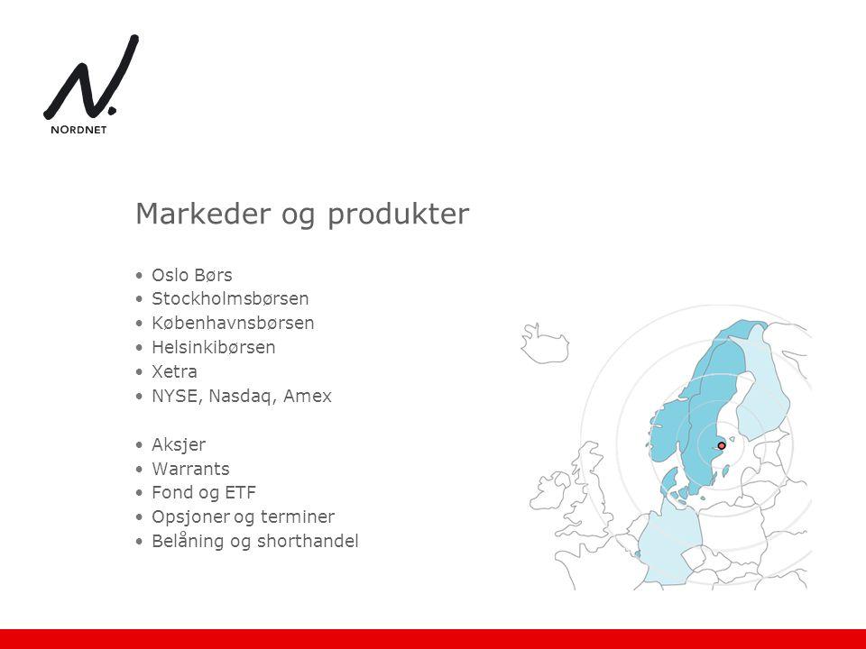 Markeder og produkter •Oslo Børs •Stockholmsbørsen •Københavnsbørsen •Helsinkibørsen •Xetra •NYSE, Nasdaq, Amex •Aksjer •Warrants •Fond og ETF •Opsjon