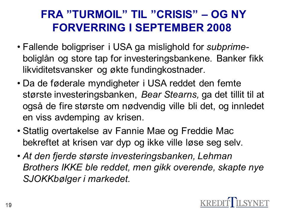 """19 FRA """"TURMOIL"""" TIL """"CRISIS"""" – OG NY FORVERRING I SEPTEMBER 2008 •Fallende boligpriser i USA ga mislighold for subprime- boliglån og store tap for in"""