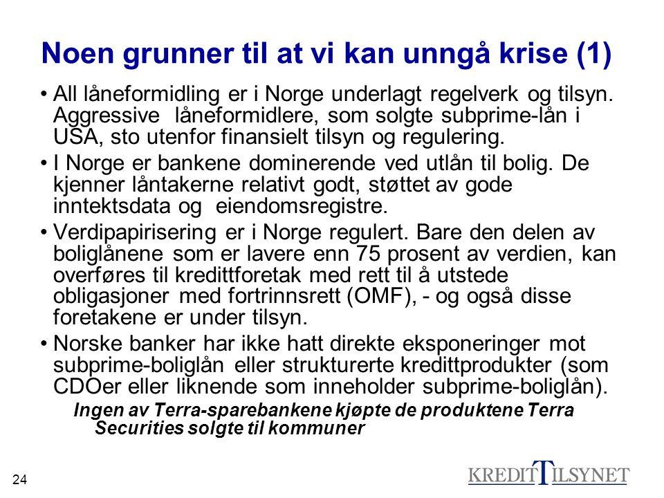24 Noen grunner til at vi kan unngå krise (1) •All låneformidling er i Norge underlagt regelverk og tilsyn. Aggressive låneformidlere, som solgte subp