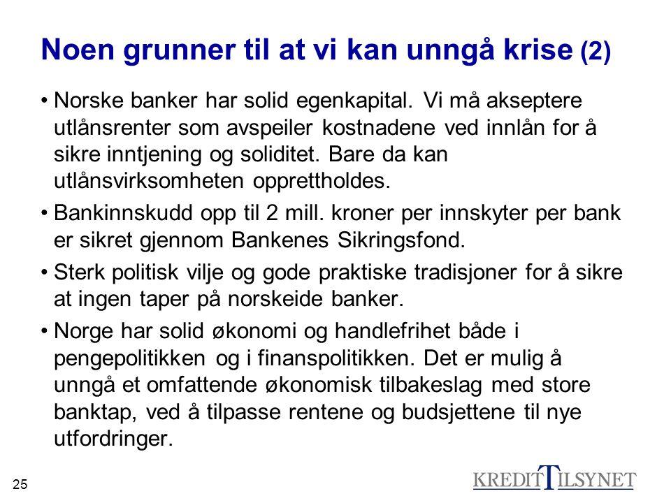 25 Noen grunner til at vi kan unngå krise (2) •Norske banker har solid egenkapital. Vi må akseptere utlånsrenter som avspeiler kostnadene ved innlån f