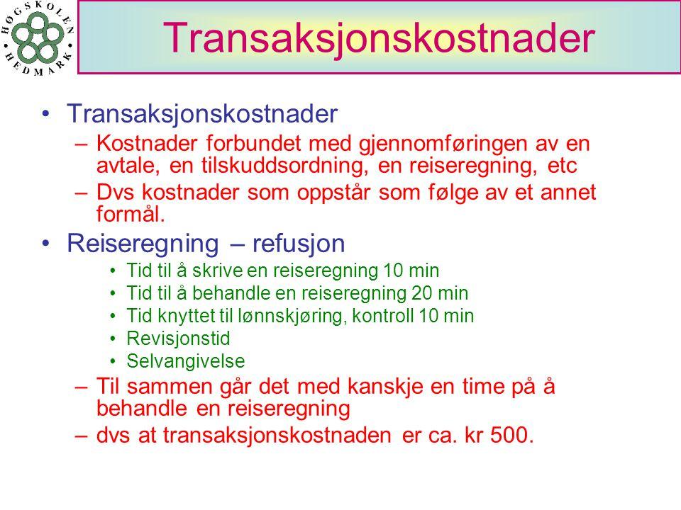 Transaksjonskostnader •Transaksjonskostnader –Kostnader forbundet med gjennomføringen av en avtale, en tilskuddsordning, en reiseregning, etc –Dvs kos