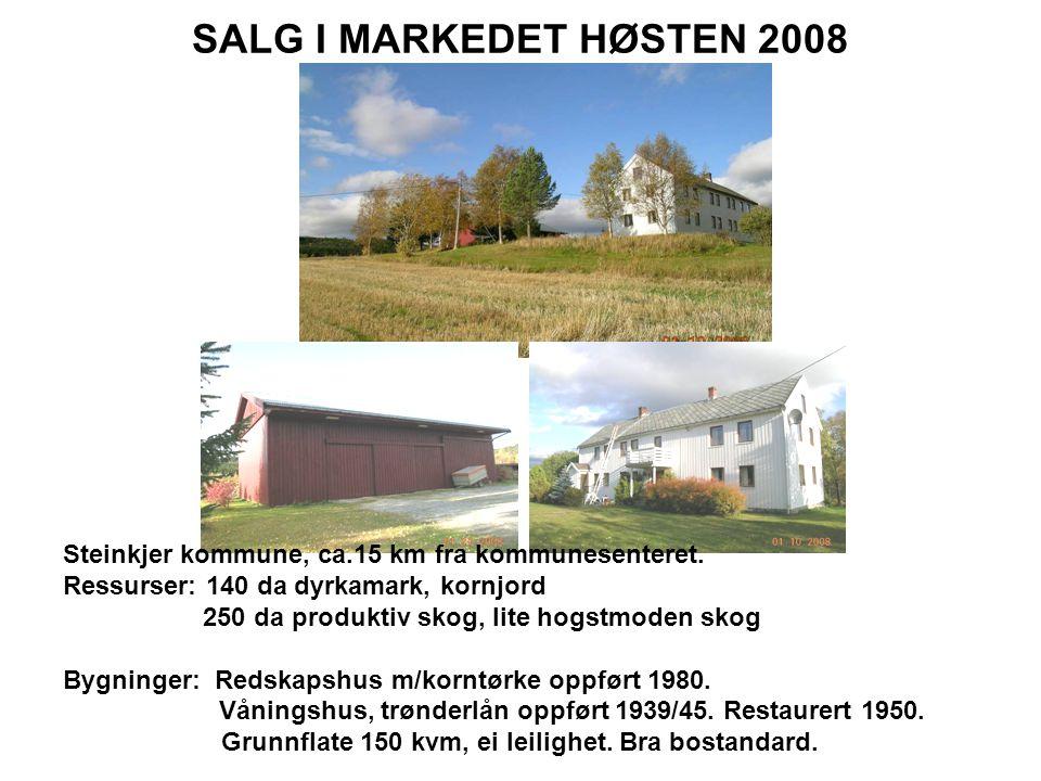 SALG I MARKEDET HØSTEN 2008 Steinkjer kommune, ca.15 km fra kommunesenteret.
