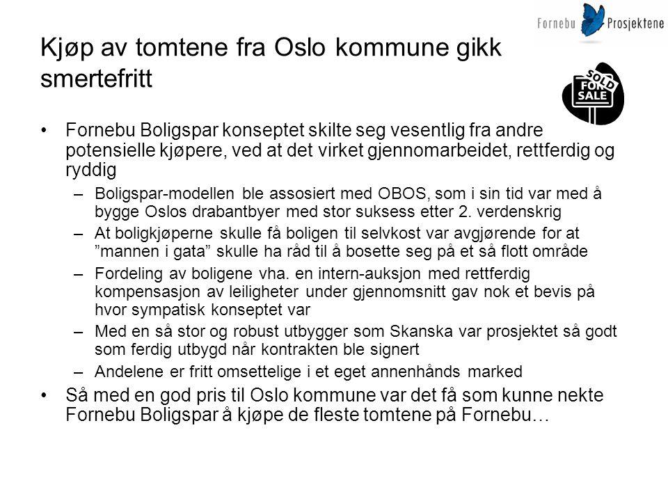 Kjøp av tomtene fra Oslo kommune gikk smertefritt •Fornebu Boligspar konseptet skilte seg vesentlig fra andre potensielle kjøpere, ved at det virket g