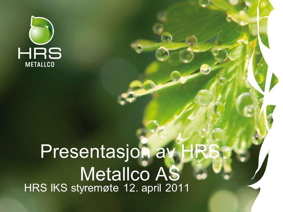 - Et selskap i HRS konsernet HRS IKS Administrasjon Forvaltning HRS Miljø ASHRS Produksjon AS HRS Metallco AS 51% HRS Elektroretur 51 % Masternes Metallco AS 34 %