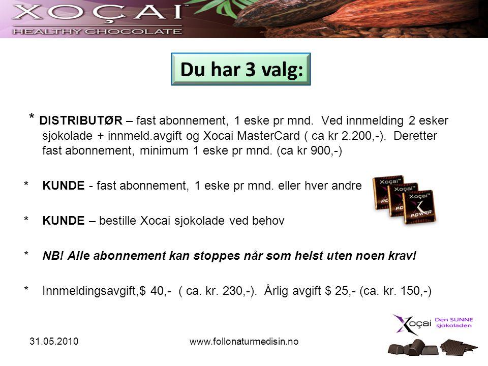31.05.2010www.follonaturmedisin.no * DISTRIBUTØR – fast abonnement, 1 eske pr mnd. Ved innmelding 2 esker sjokolade + innmeld.avgift og Xocai MasterCa