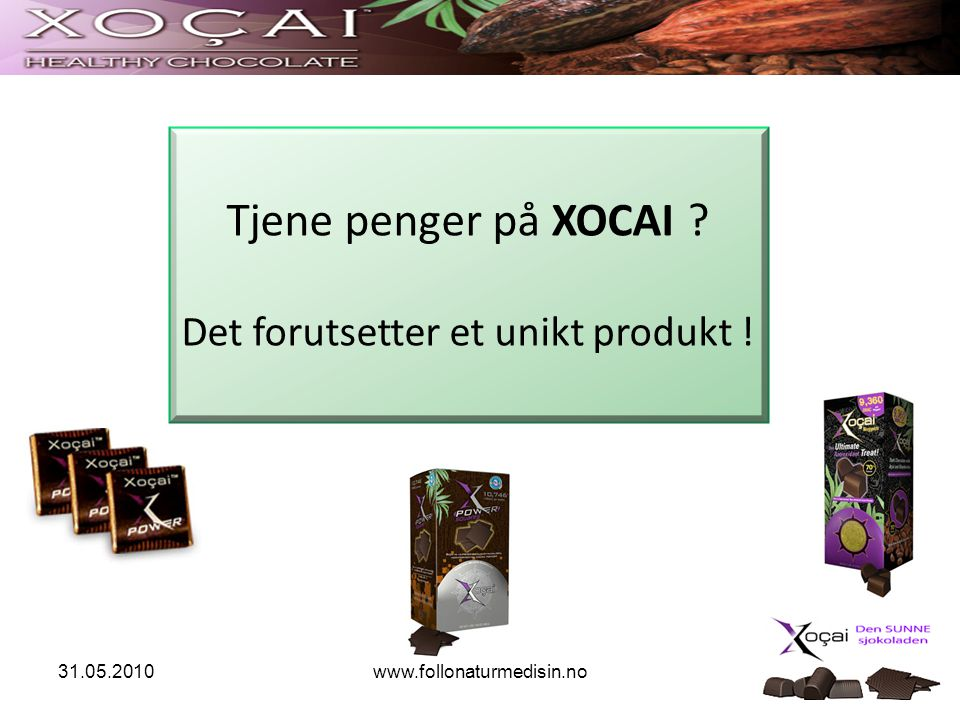 www.follonaturmedisin.no Tjene penger på XOCAI ? Det forutsetter et unikt produkt !