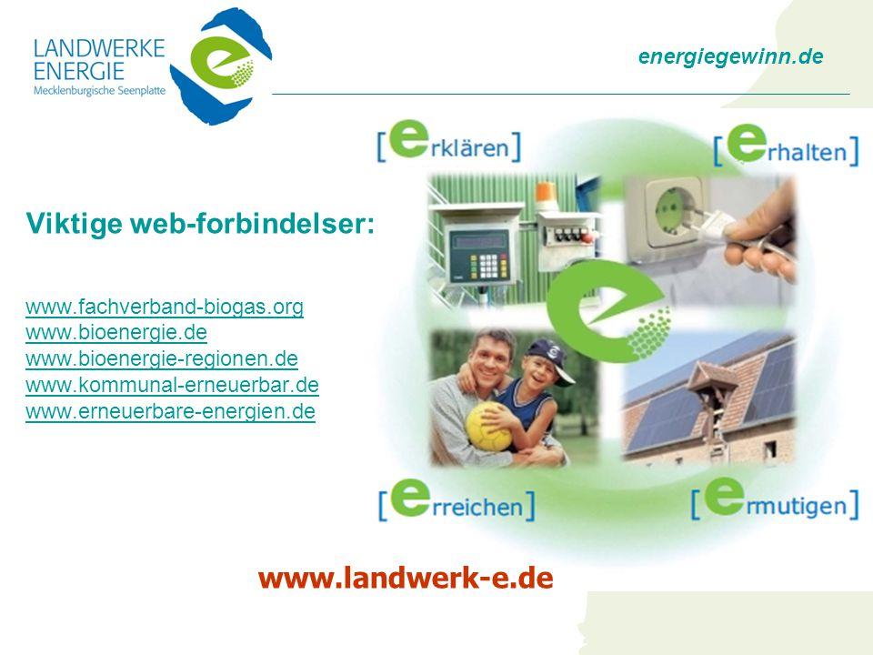energiegewinn.de Viktige web-forbindelser: www.fachverband-biogas.org www.bioenergie.de www.bioenergie-regionen.de www.kommunal-erneuerbar.de www.erneuerbare-energien.de www.landwerk-e.de