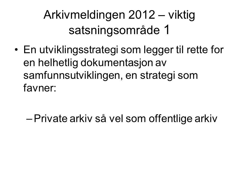Arkivmeldingen 2012 – viktig satsningsområde 1 •En utviklingsstrategi som legger til rette for en helhetlig dokumentasjon av samfunnsutviklingen, en s