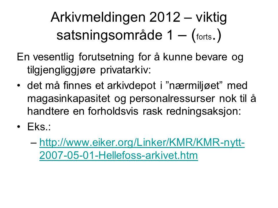 Arkivmeldingen 2012 – viktig satsningsområde 1 – ( forts.) En vesentlig forutsetning for å kunne bevare og tilgjengliggjøre privatarkiv: •det må finne