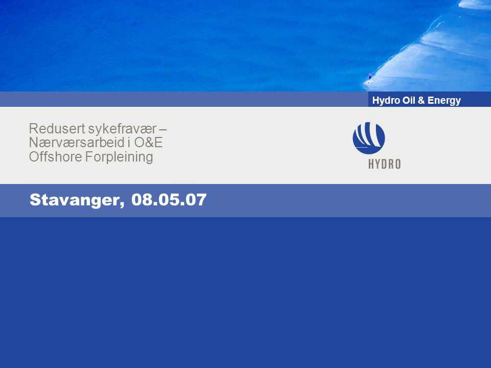 Hydro Oil & Energy Stavanger, 08.05.07 Redusert sykefravær – Nærværsarbeid i O&E Offshore Forpleining