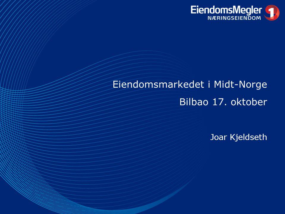 Joar Kjeldseth Eiendomsmarkedet i Midt-Norge Bilbao 17. oktober