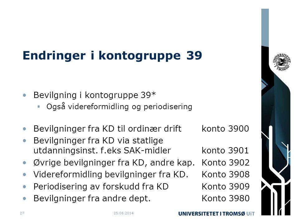 Endringer i kontogruppe 39 •Bevilgning i kontogruppe 39*  Også videreformidling og periodisering •Bevilgninger fra KD til ordinær drift konto 3900 •Bevilgninger fra KD via statlige utdanningsinst.