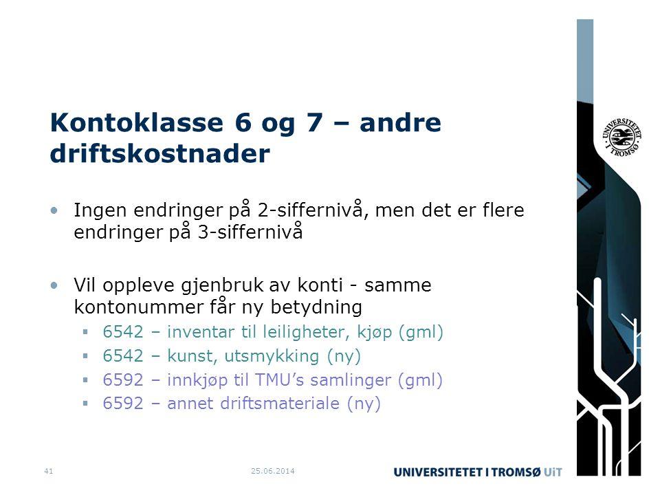 Kontoklasse 6 og 7 – andre driftskostnader •Ingen endringer på 2-siffernivå, men det er flere endringer på 3-siffernivå •Vil oppleve gjenbruk av konti - samme kontonummer får ny betydning  6542 – inventar til leiligheter, kjøp (gml)  6542 – kunst, utsmykking (ny)  6592 – innkjøp til TMU's samlinger (gml)  6592 – annet driftsmateriale (ny) 25.06.201441