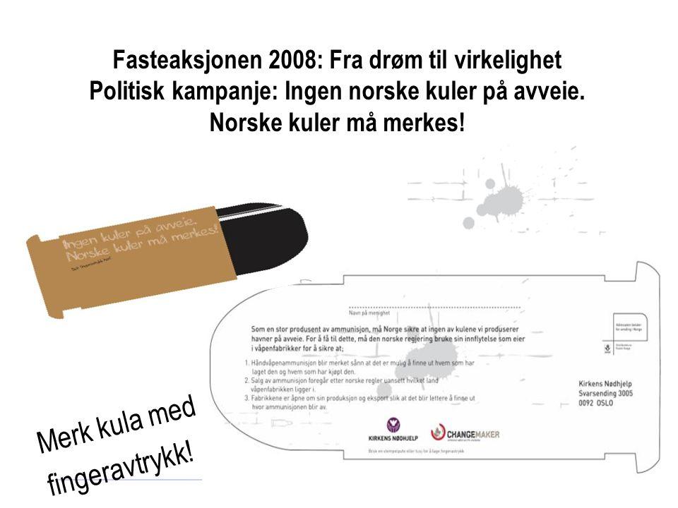 Fasteaksjonen 2008: Fra drøm til virkelighet Politisk kampanje: Ingen norske kuler på avveie.