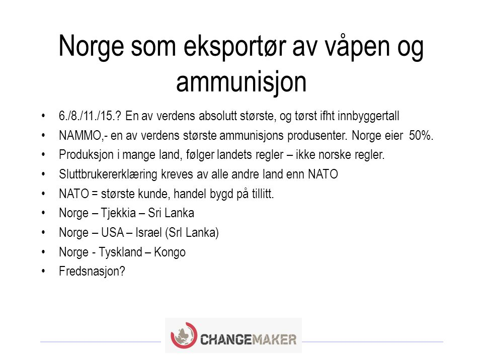 Norsk eksportregelverk • Ikke tillatt å selge norskprodusert våpen til land eller områder i krig, der krig truer, eller der det er borgerkrig.