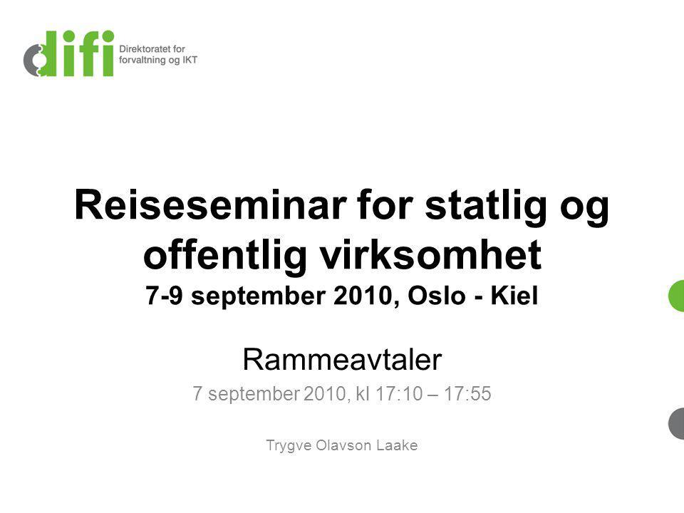Reiseseminar for statlig og offentlig virksomhet 7-9 september 2010, Oslo - Kiel Rammeavtaler 7 september 2010, kl 17:10 – 17:55 Trygve Olavson Laake