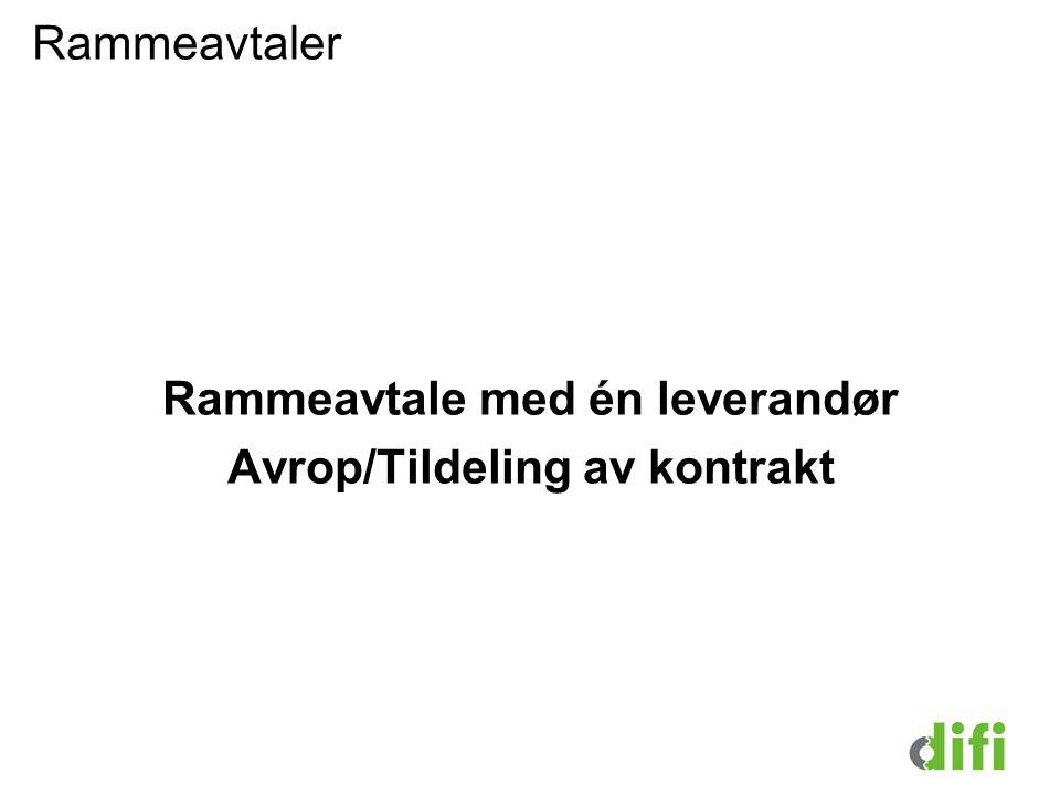 Rammeavtaler Rammeavtale med én leverandør Avrop/Tildeling av kontrakt