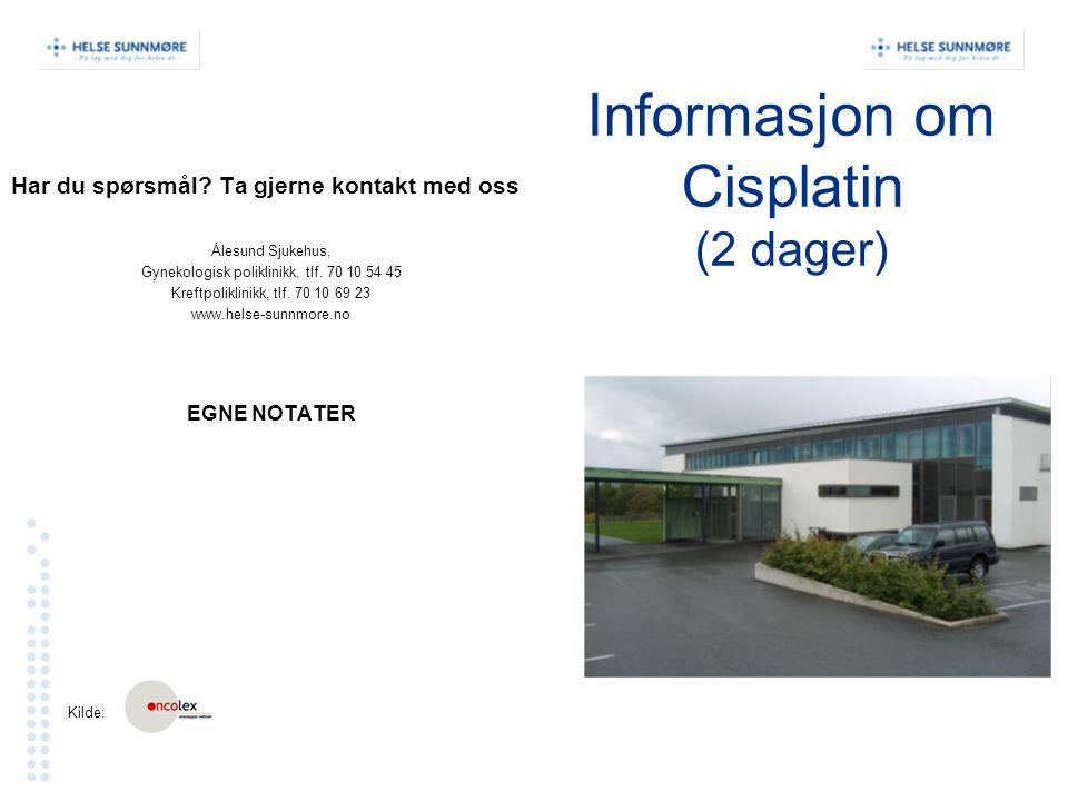 Informasjon om Cisplatin (2 dager) Har du spørsmål? Ta gjerne kontakt med oss Ålesund Sjukehus, Gynekologisk poliklinikk, tlf. 70 10 54 45 Kreftpolikl