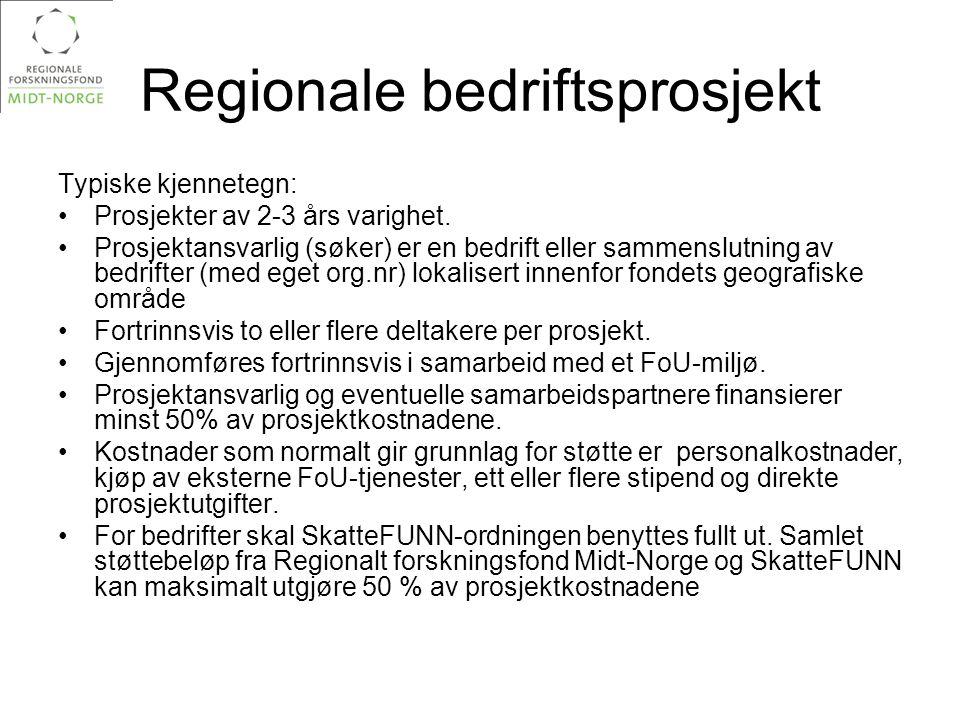 Regionale bedriftsprosjekt Typiske kjennetegn: •Prosjekter av 2-3 års varighet. •Prosjektansvarlig (søker) er en bedrift eller sammenslutning av bedri