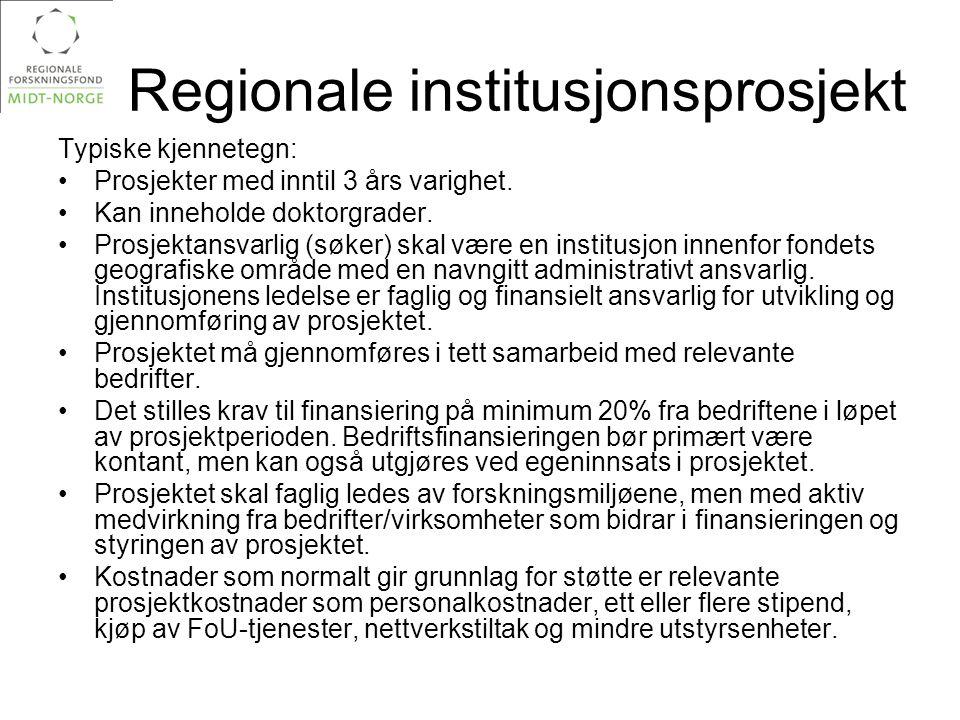 Regionale institusjonsprosjekt Typiske kjennetegn: •Prosjekter med inntil 3 års varighet. •Kan inneholde doktorgrader. •Prosjektansvarlig (søker) skal
