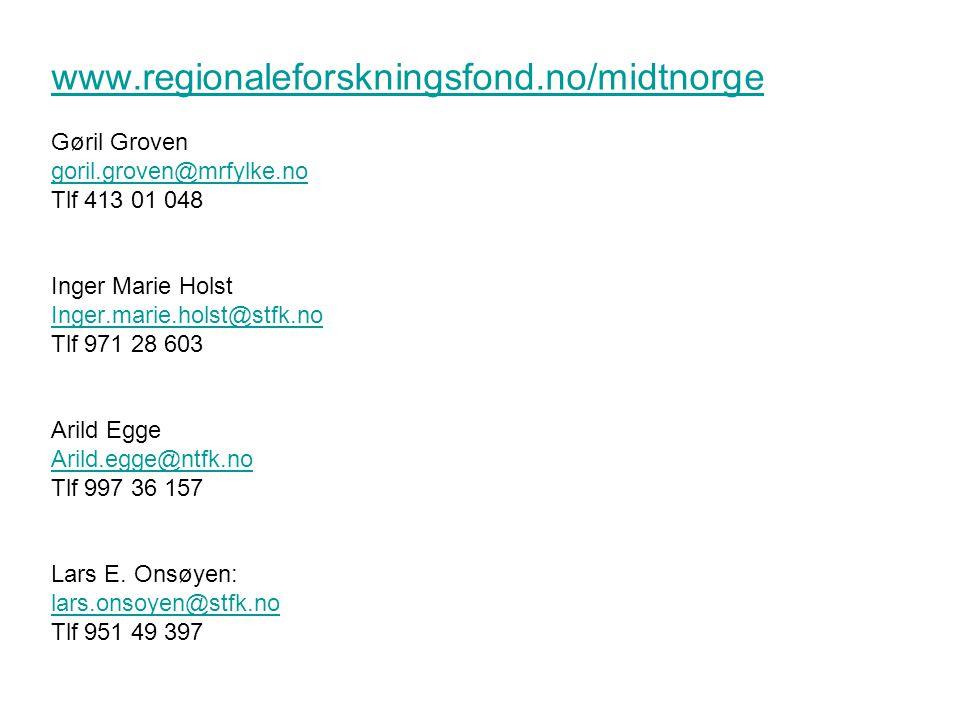 www.regionaleforskningsfond.no/midtnorge Gøril Groven goril.groven@mrfylke.no Tlf 413 01 048 Inger Marie Holst Inger.marie.holst@stfk.no Tlf 971 28 603 Arild Egge Arild.egge@ntfk.no Tlf 997 36 157 Lars E.
