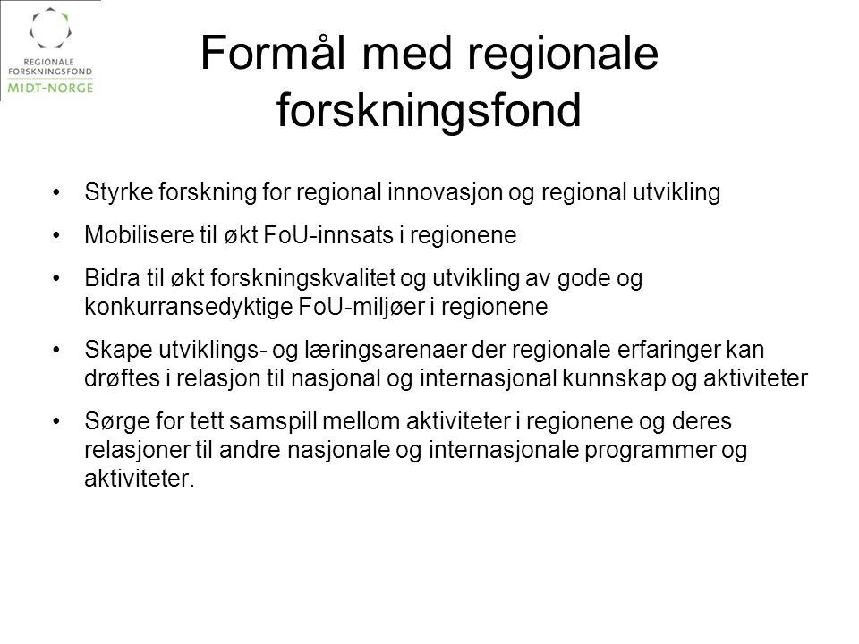 Formål med regionale forskningsfond •Styrke forskning for regional innovasjon og regional utvikling •Mobilisere til økt FoU-innsats i regionene •Bidra