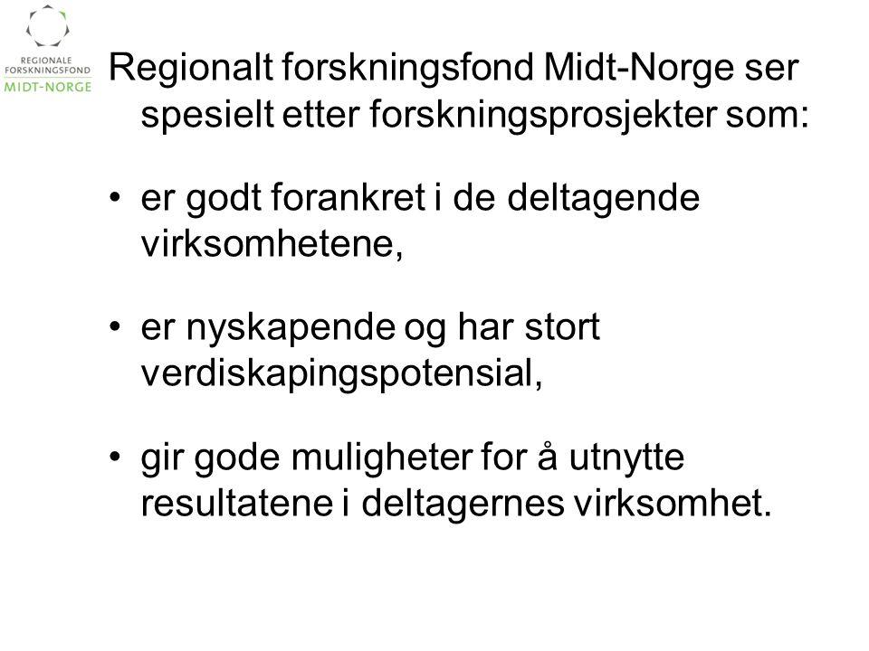 Regionalt forskningsfond Midt-Norge ser spesielt etter forskningsprosjekter som: •er godt forankret i de deltagende virksomhetene, •er nyskapende og h
