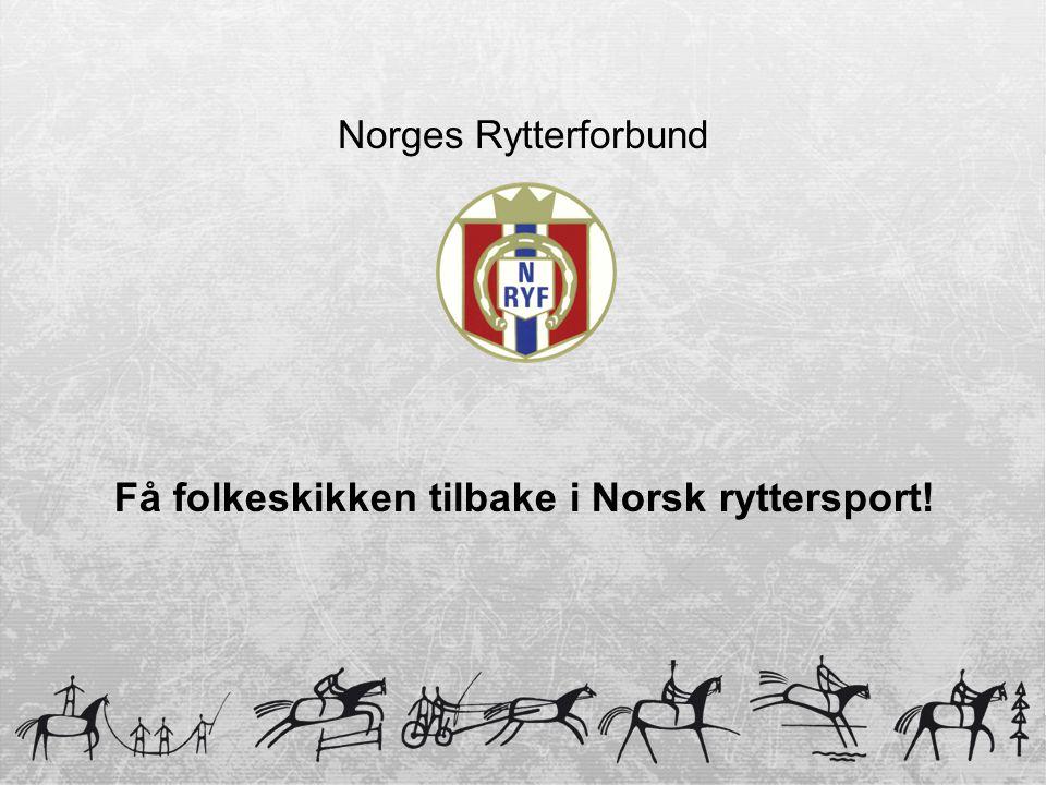 Norges Rytterforbund Få folkeskikken tilbake i Norsk ryttersport!