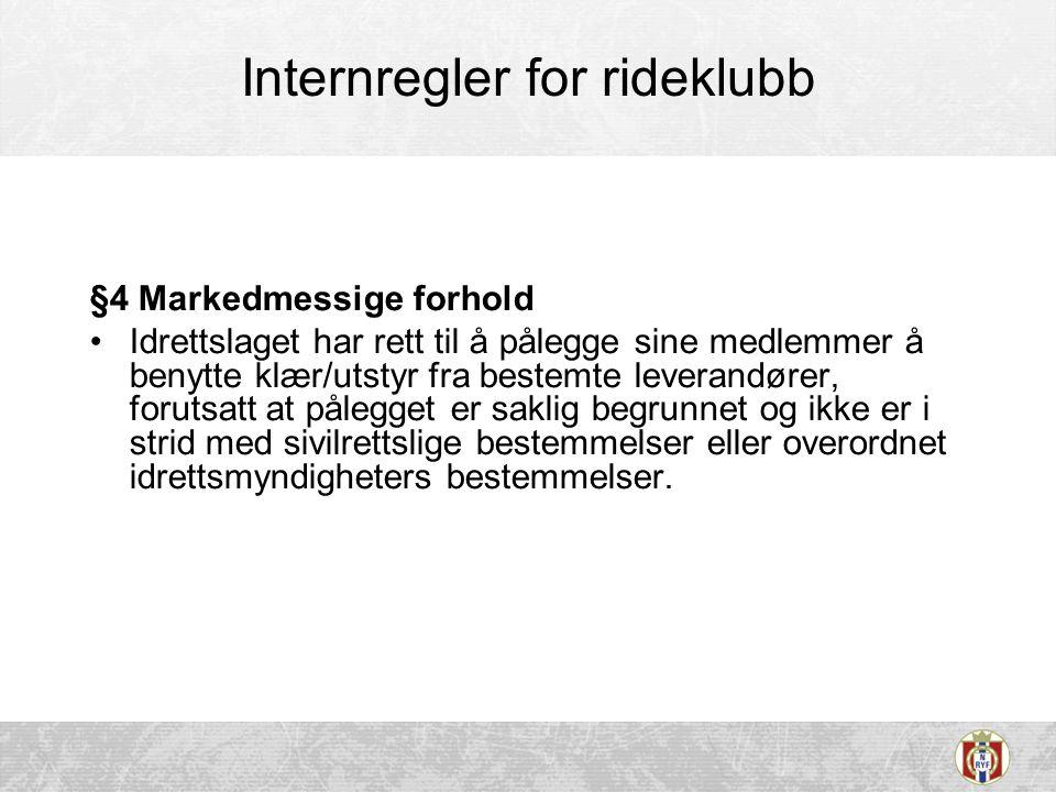 Internregler for rideklubb §4 Markedmessige forhold •Idrettslaget har rett til å pålegge sine medlemmer å benytte klær/utstyr fra bestemte leverandøre