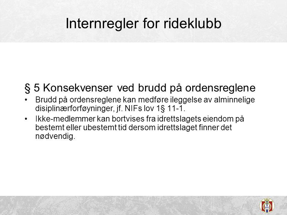 Internregler for rideklubb § 5 Konsekvenser ved brudd på ordensreglene •Brudd på ordensreglene kan medføre ileggelse av alminnelige disiplinærforføyninger, jf.