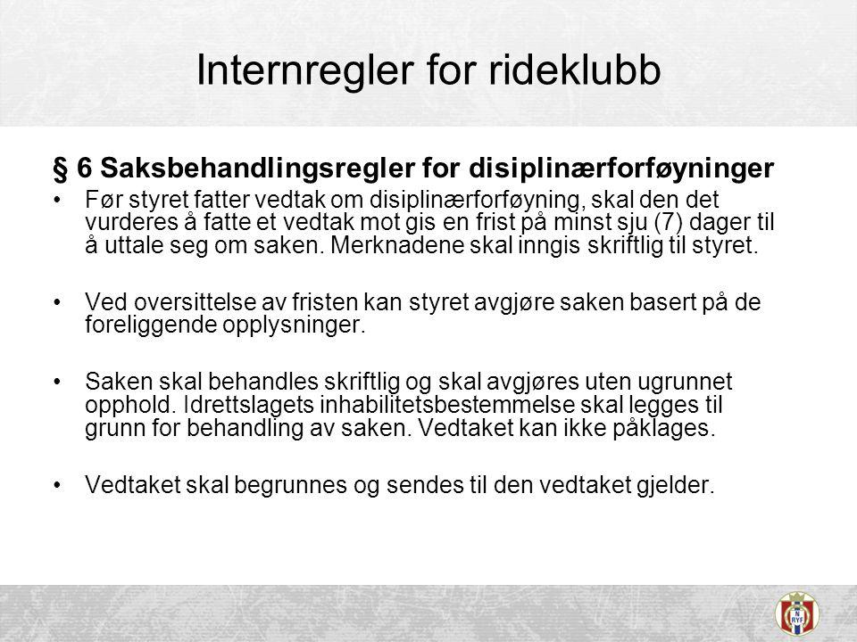 Internregler for rideklubb § 6 Saksbehandlingsregler for disiplinærforføyninger •Før styret fatter vedtak om disiplinærforføyning, skal den det vurder