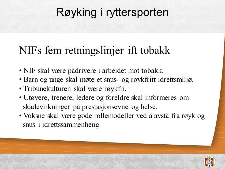 Røyking i ryttersporten NIFs fem retningslinjer ift tobakk • NIF skal være pådrivere i arbeidet mot tobakk. • Barn og unge skal møte et snus- og røykf