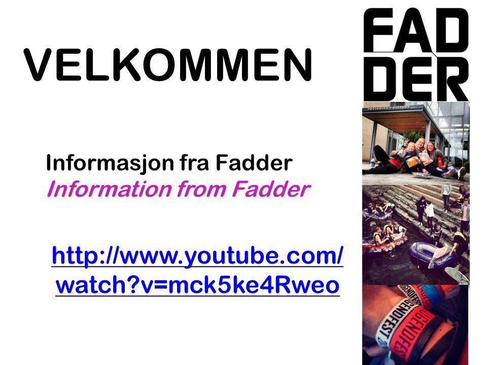 VELKOMMEN Informasjon fra Fadder Information from Fadder http://www.youtube.com/ watch v=mck5ke4Rweo