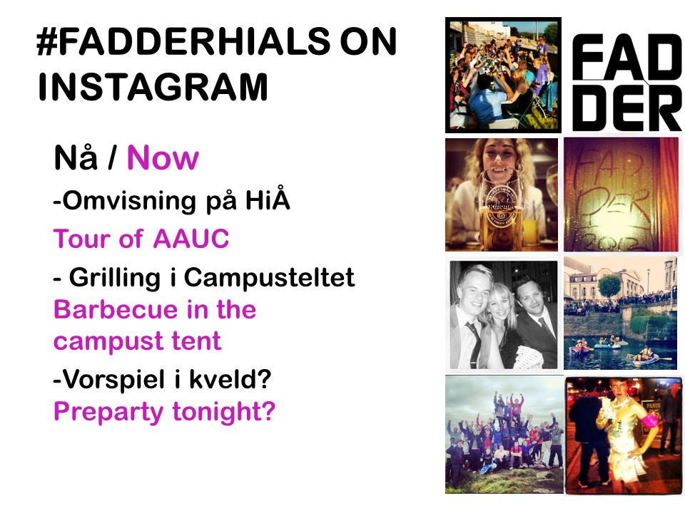 # FADDERHIALS ON INSTAGRAM Nå / Now -Omvisning på HiÅ Tour of AAUC - Grilling i Campusteltet Barbecue in the campust tent -Vorspiel i kveld? Preparty