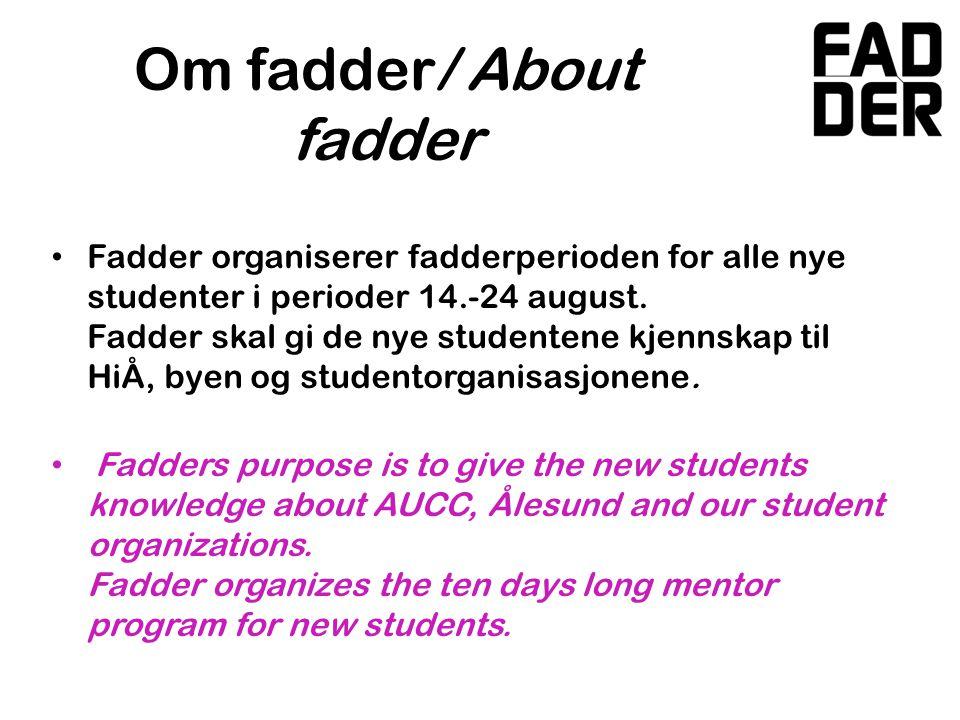 Om fadder/ About fadder • Fadder organiserer fadderperioden for alle nye studenter i perioder 14.-24 august.