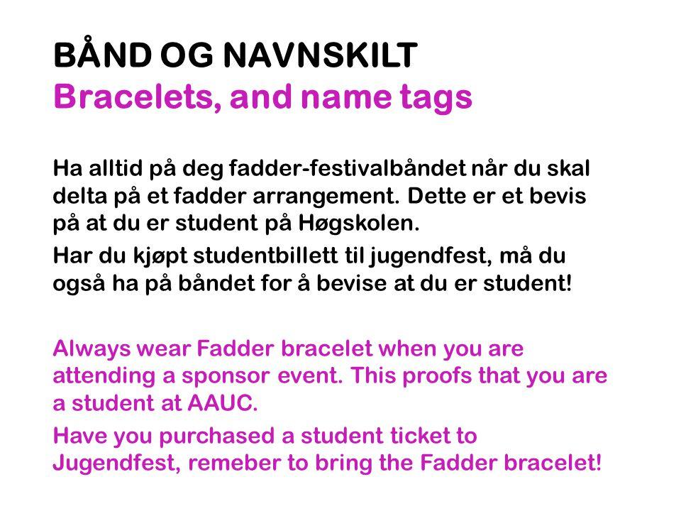 BÅND OG NAVNSKILT Bracelets, and name tags Ha alltid på deg fadder-festivalbåndet når du skal delta på et fadder arrangement.
