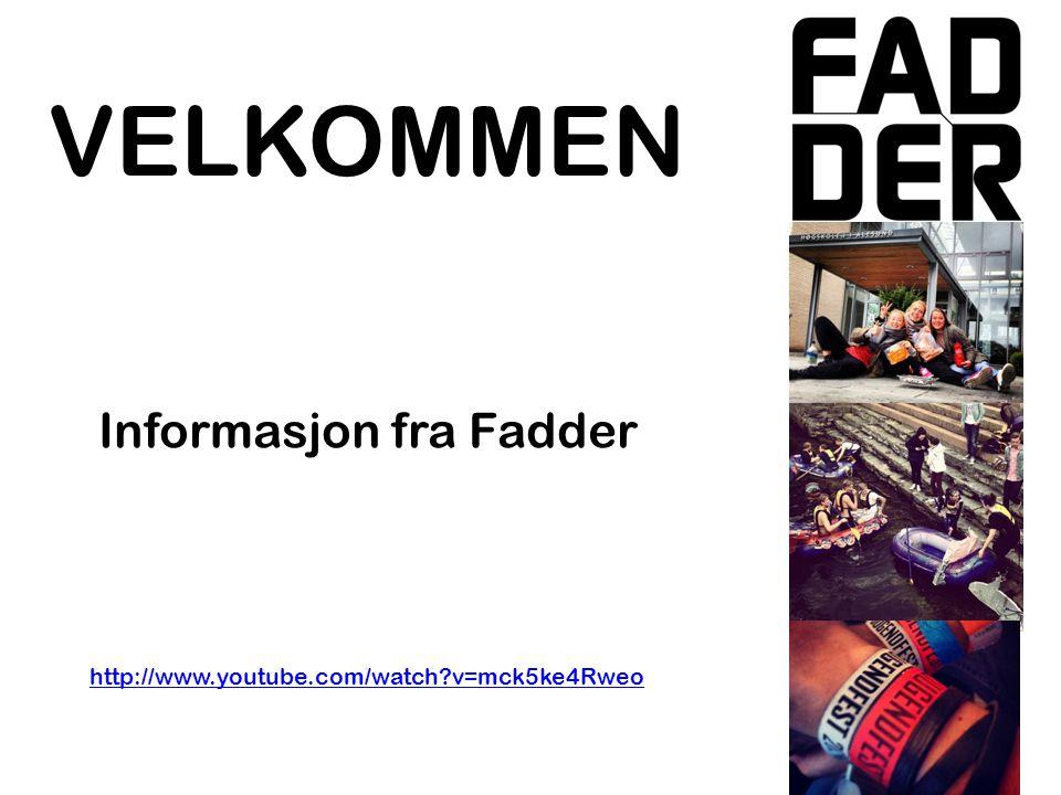 VELKOMMEN Informasjon fra Fadder http://www.youtube.com/watch?v=mck5ke4Rweo