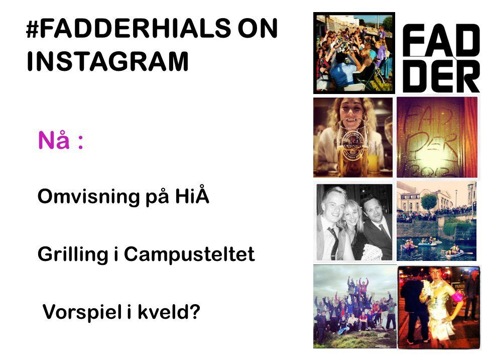 # FADDERHIALS ON INSTAGRAM Nå : Omvisning på HiÅ Grilling i Campusteltet Vorspiel i kveld