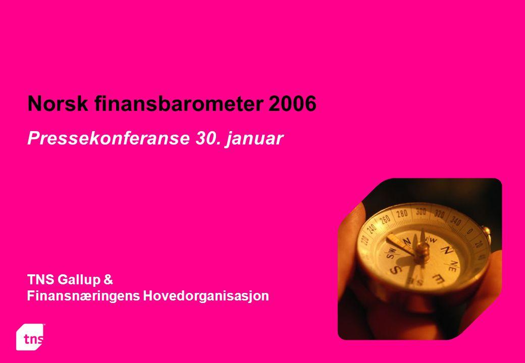 Norsk finansbarometer 2006 TNS Gallup & Finansnæringens Hovedorganisasjon Pressekonferanse 30. januar