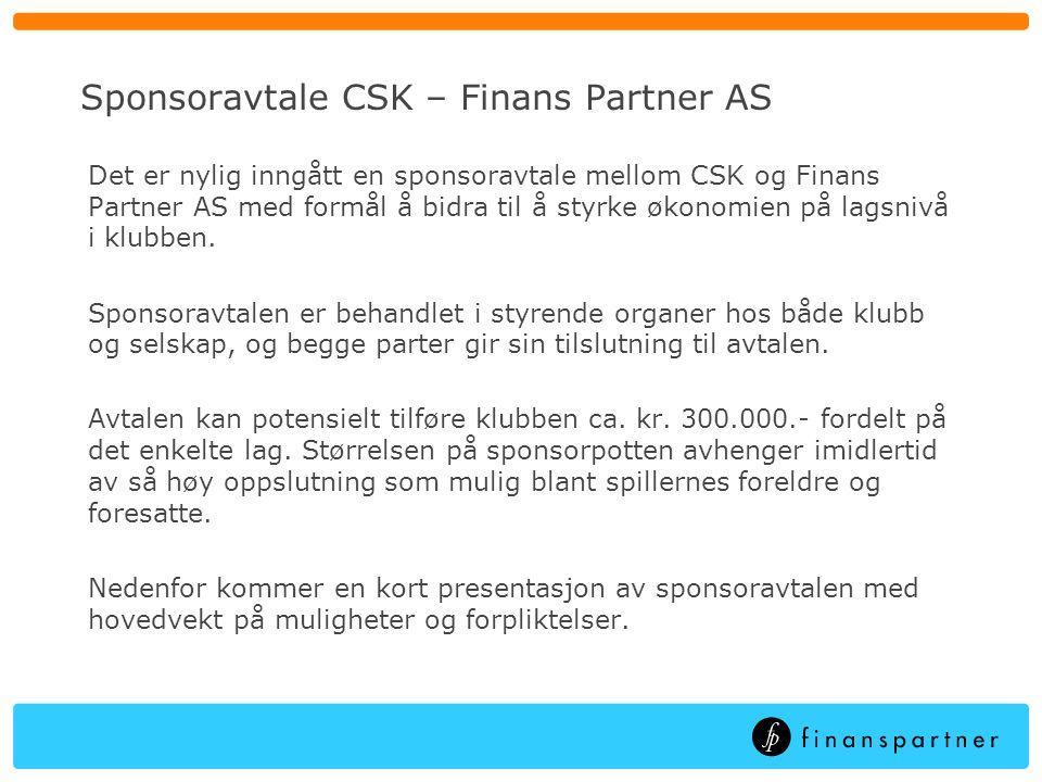 Sponsoravtale CSK – Finans Partner AS Det er nylig inngått en sponsoravtale mellom CSK og Finans Partner AS med formål å bidra til å styrke økonomien på lagsnivå i klubben.