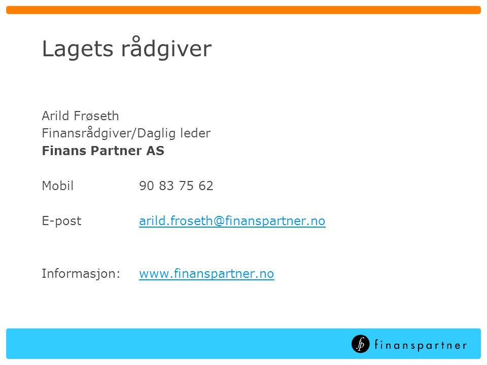 Lagets rådgiver Arild Frøseth Finansrådgiver/Daglig leder Finans Partner AS Mobil90 83 75 62 E-postarild.froseth@finanspartner.noarild.froseth@finanspartner.no Informasjon:www.finanspartner.nowww.finanspartner.no