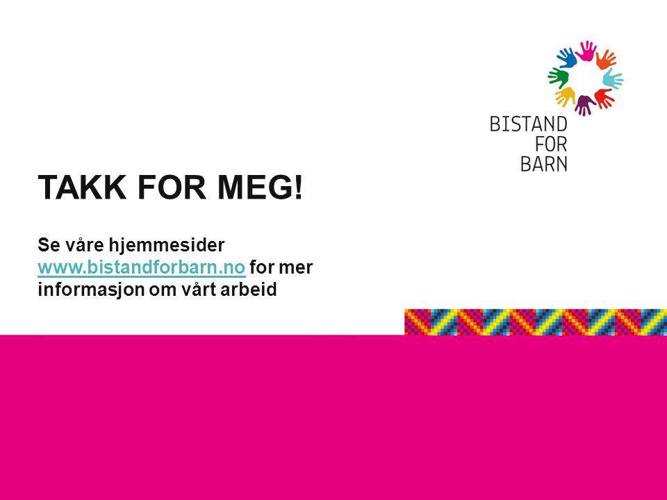TAKK FOR MEG! Se våre hjemmesider www.bistandforbarn.no for mer informasjon om vårt arbeid www.bistandforbarn.no