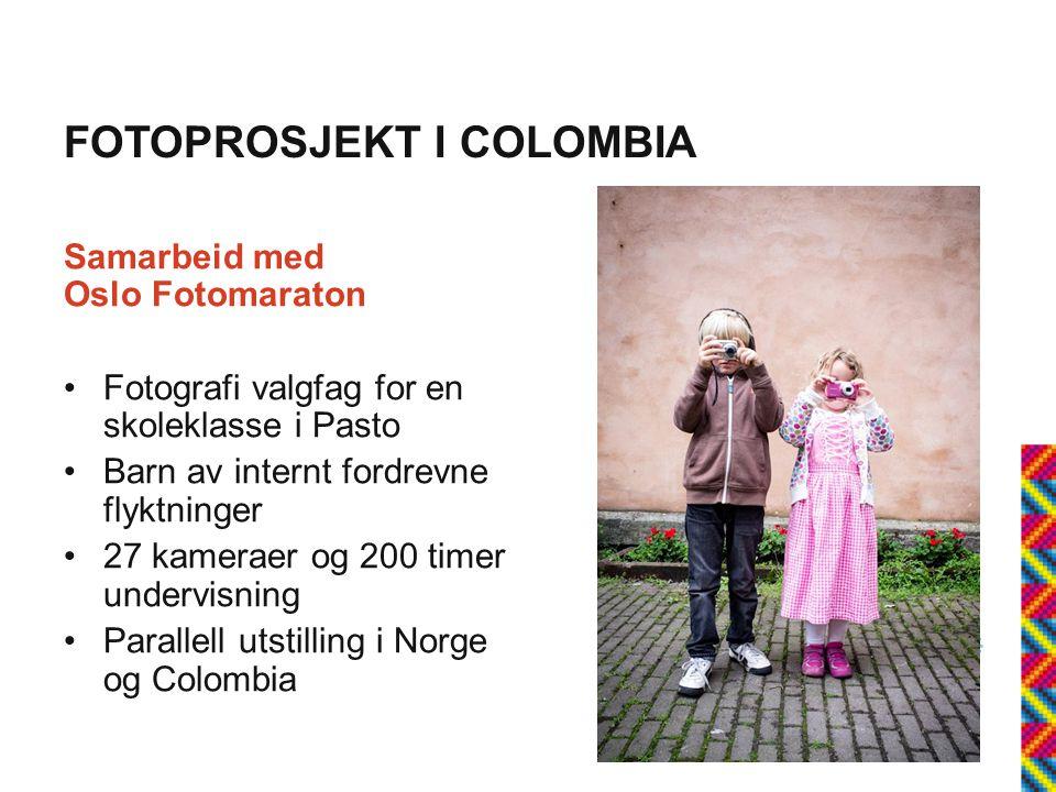 FOTOPROSJEKT I COLOMBIA Samarbeid med Oslo Fotomaraton •Fotografi valgfag for en skoleklasse i Pasto •Barn av internt fordrevne flyktninger •27 kameraer og 200 timer undervisning •Parallell utstilling i Norge og Colombia