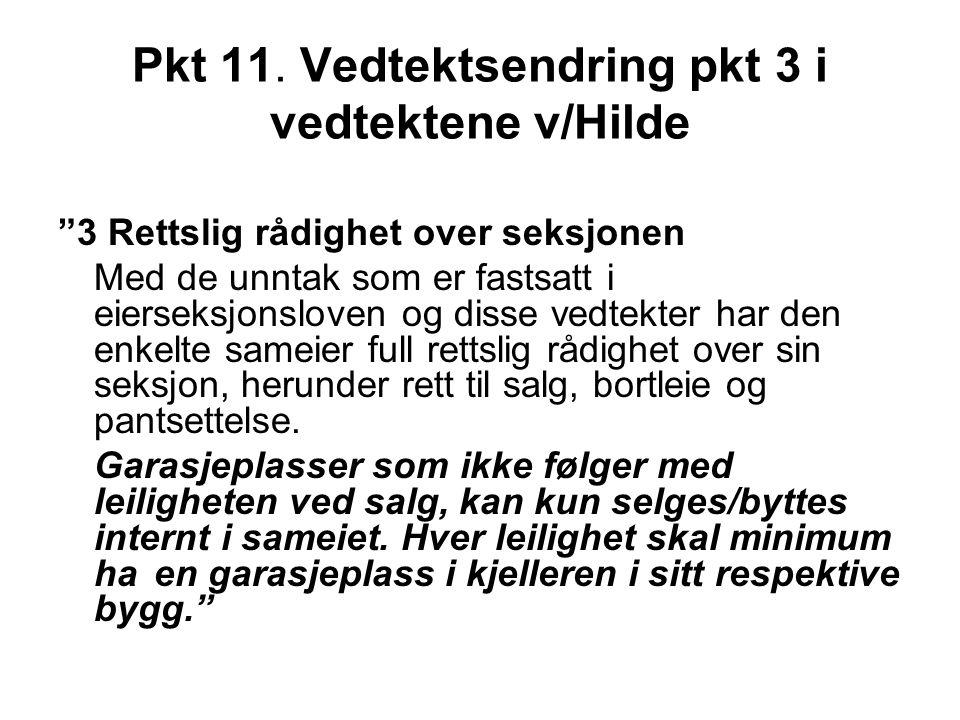 """Pkt 11. Vedtektsendring pkt 3 i vedtektene v/Hilde """"3 Rettslig rådighet over seksjonen Med de unntak som er fastsatt i eierseksjonsloven og disse vedt"""