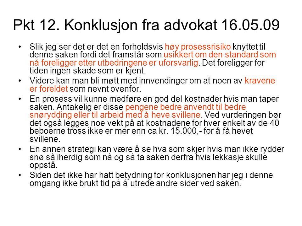 Pkt 12. Konklusjon fra advokat 16.05.09 •Slik jeg ser det er det en forholdsvis høy prosessrisiko knyttet til denne saken fordi det framstår som usikk